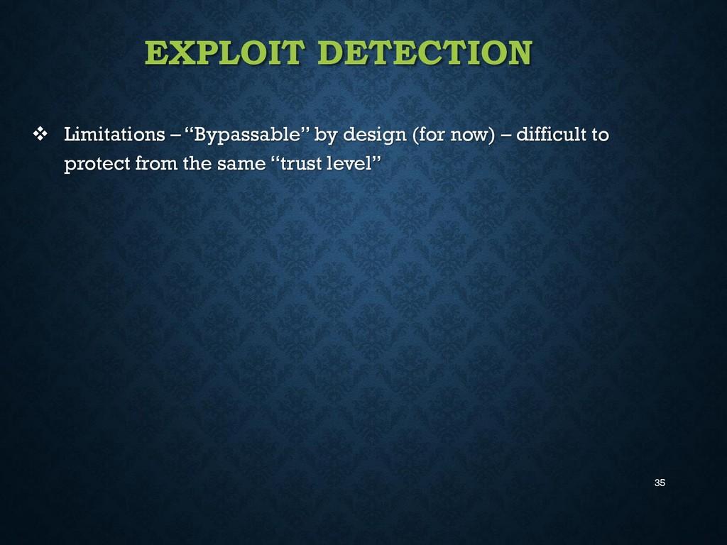 "35 EXPLOIT DETECTION  Limitations – ""Bypassabl..."