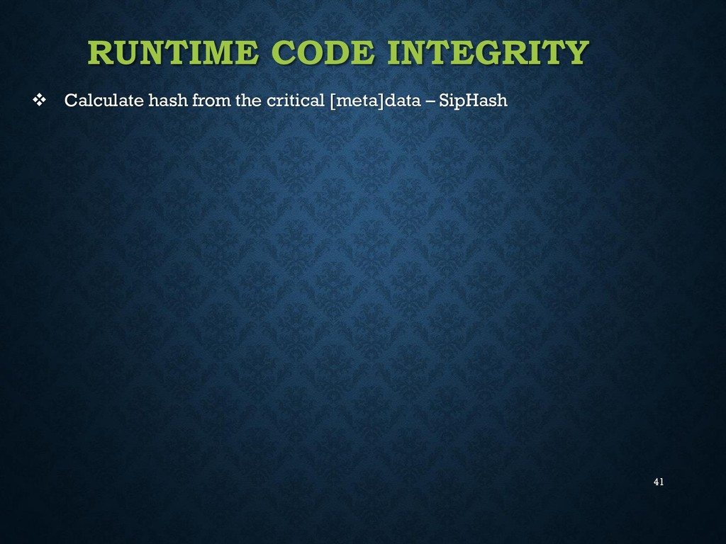 41 RUNTIME CODE INTEGRITY  Calculate hash from...