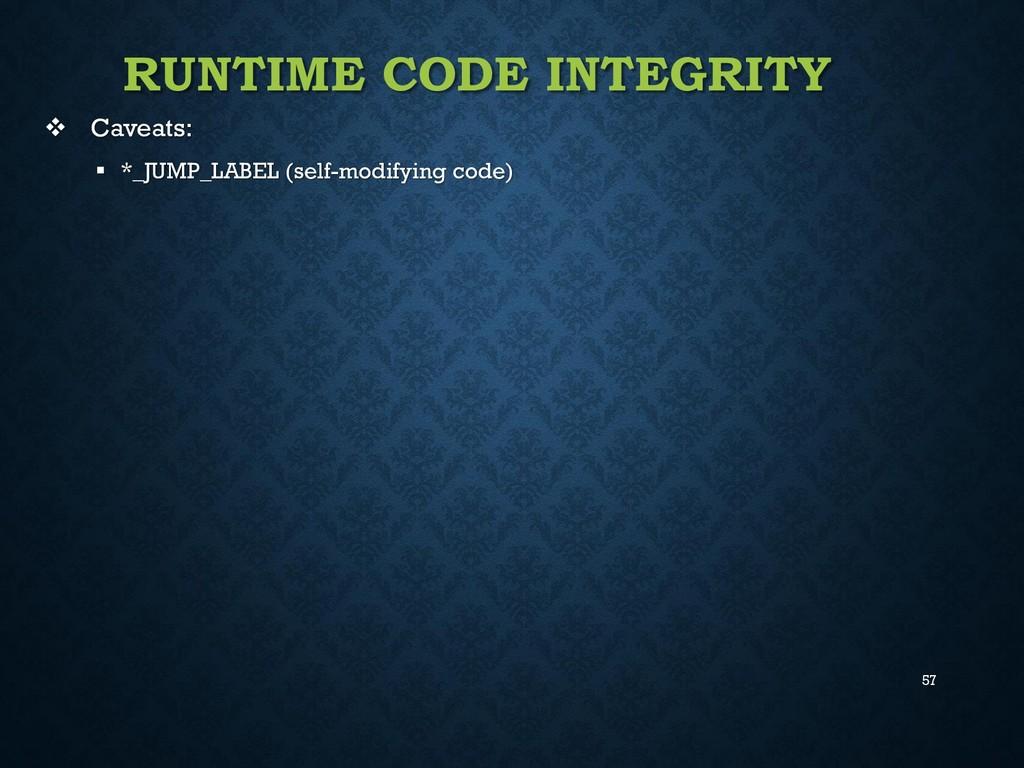 57 RUNTIME CODE INTEGRITY  Caveats:  *_JUMP_L...