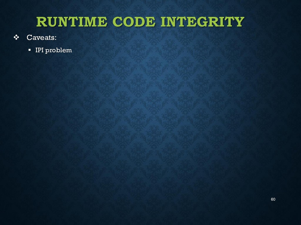 60 RUNTIME CODE INTEGRITY  Caveats:  IPI prob...