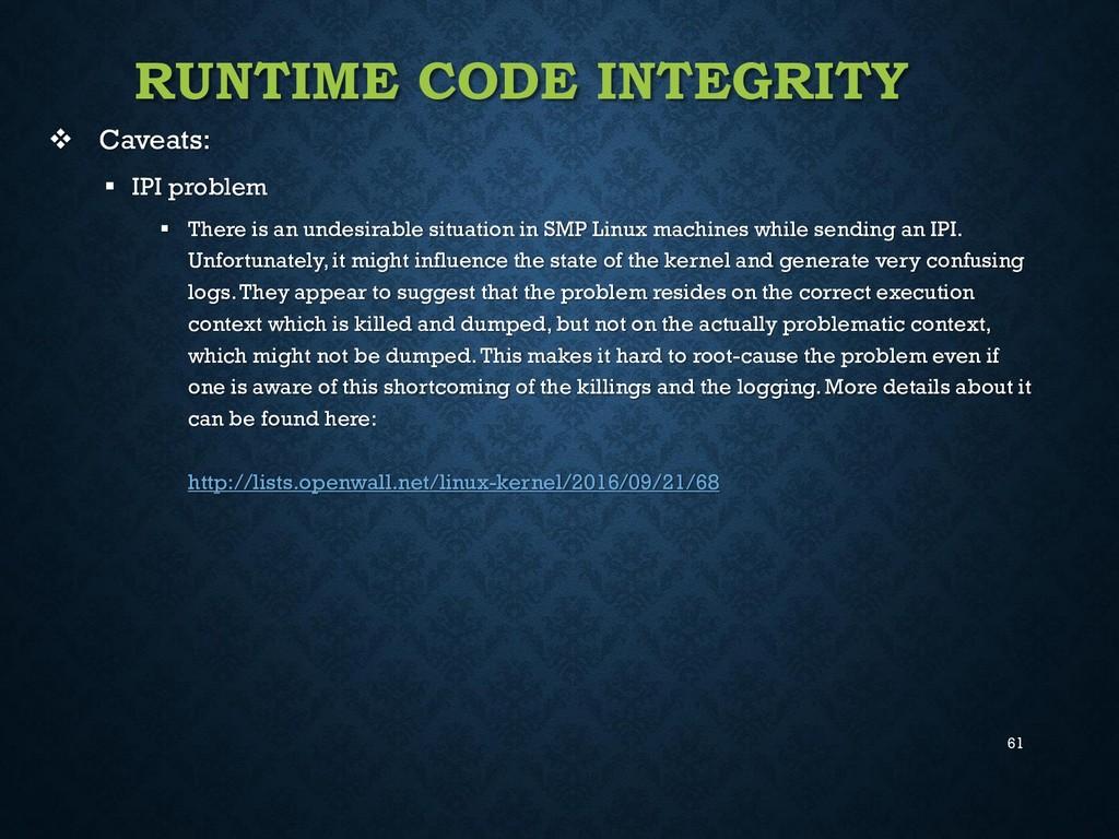 61 RUNTIME CODE INTEGRITY  Caveats:  IPI prob...