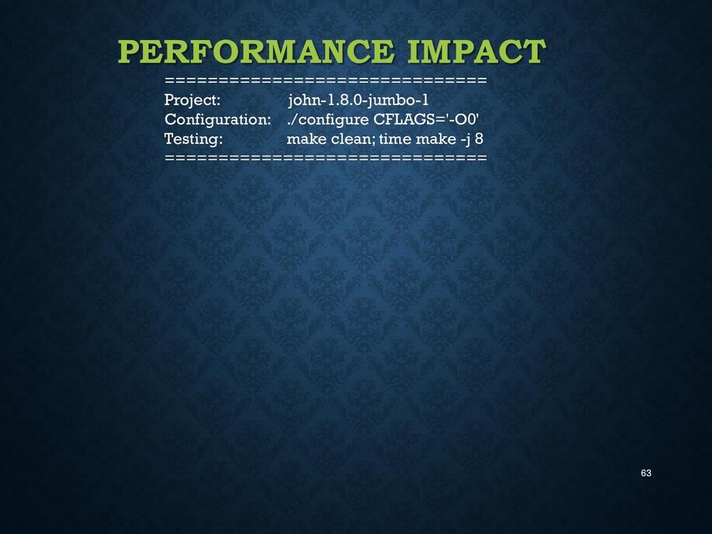63 PERFORMANCE IMPACT =========================...