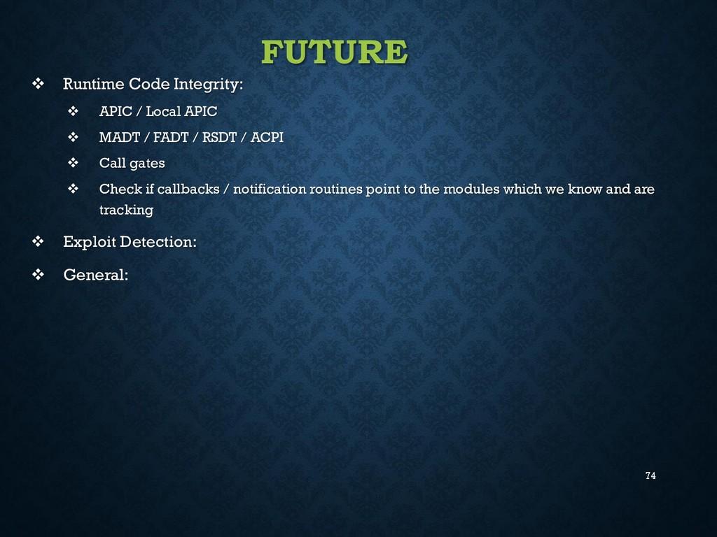 74 FUTURE  Runtime Code Integrity:  APIC / Lo...