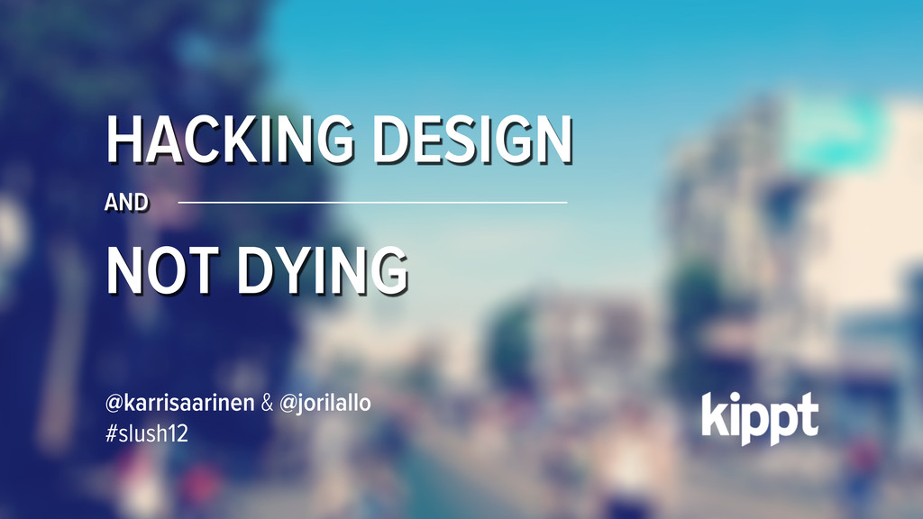 HACKING DESIGN AND NOT DYING @karrisaarinen & @...