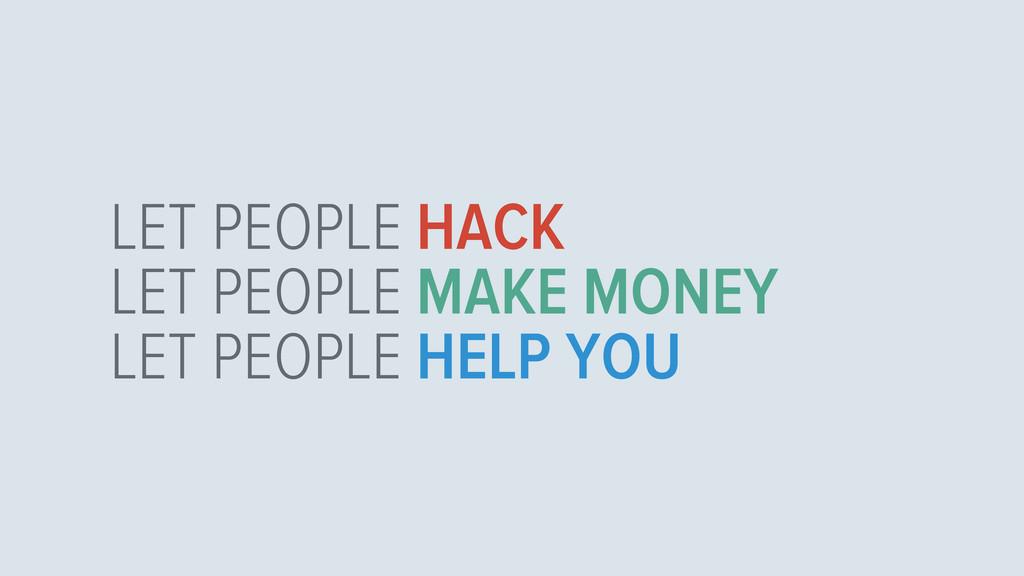 LET PEOPLE HACK LET PEOPLE MAKE MONEY LET PEOPL...
