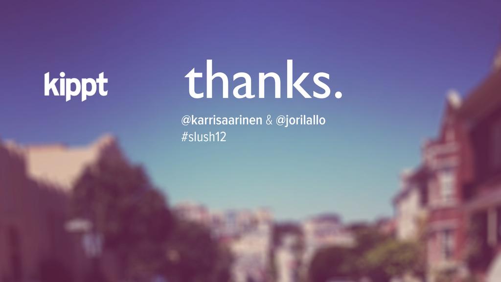 thanks. @karrisaarinen & @jorilallo #slush12