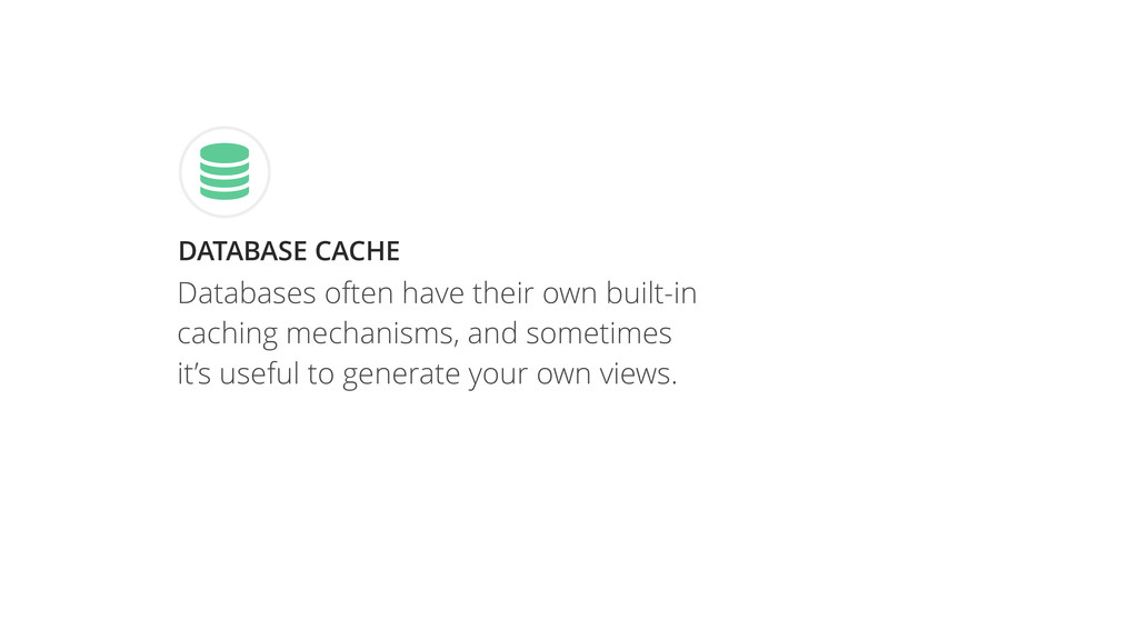 DATABASE CACHE  Databases often have their own...