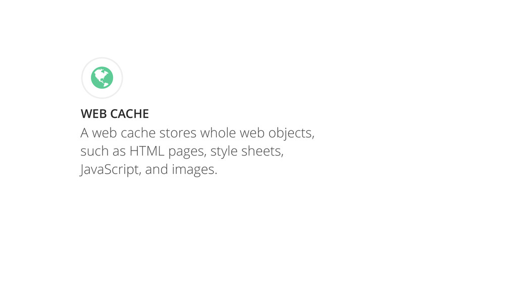 WEB CACHE & A web cache stores whole web object...