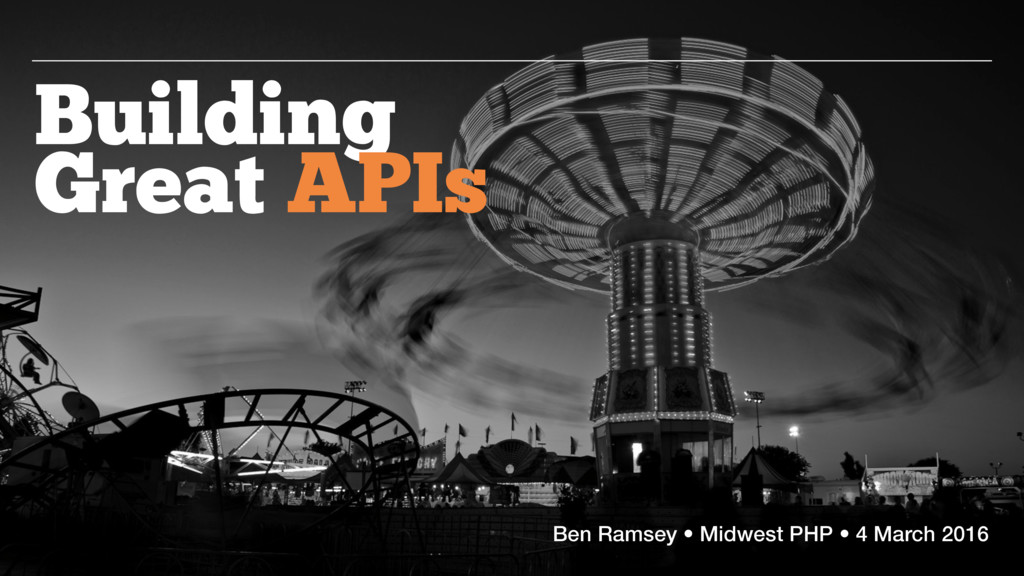Building Great APIs Ben Ramsey • Midwest PHP • ...