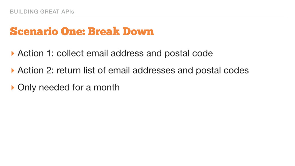 BUILDING GREAT APIs Scenario One: Break Down ▸ ...