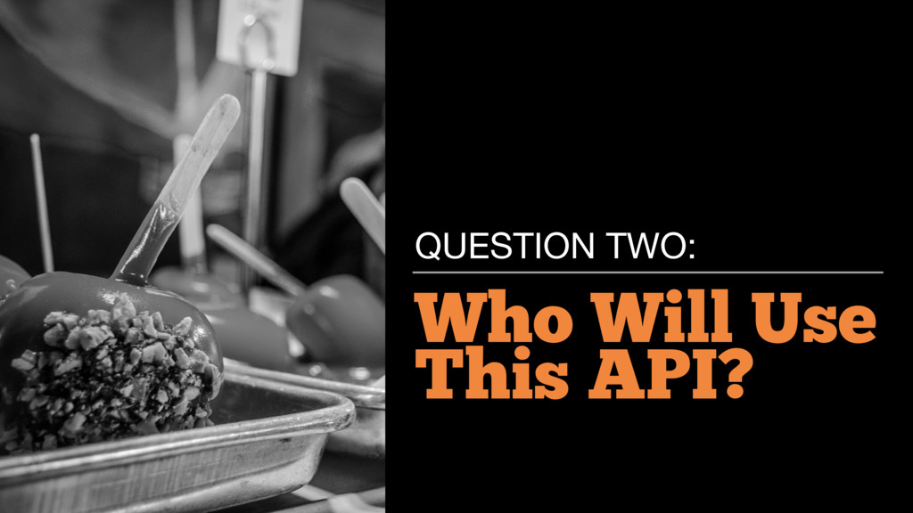 Who Will Use This API? QUESTION TWO: