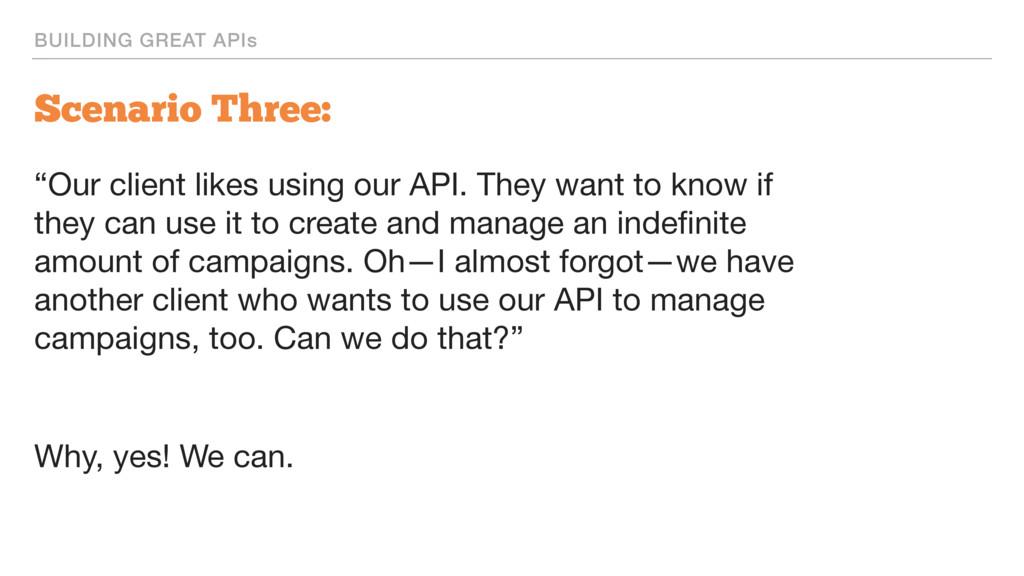 """BUILDING GREAT APIs Scenario Three: """"Our client..."""