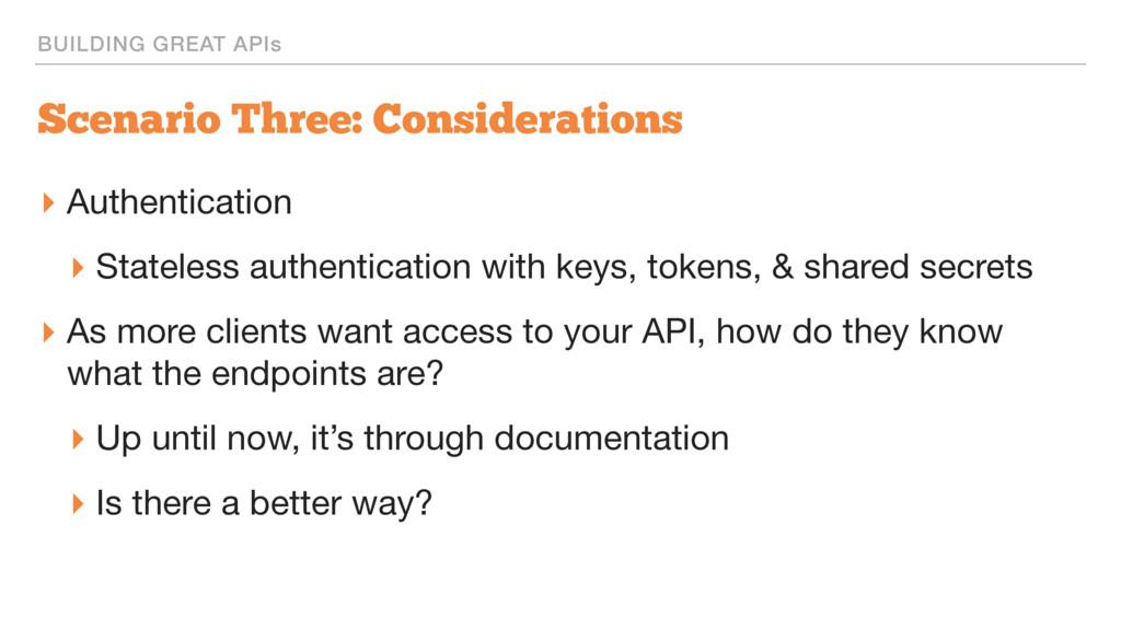 BUILDING GREAT APIs Scenario Three: Considerati...