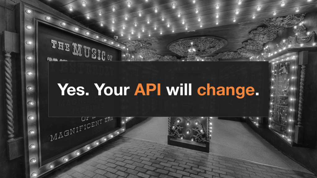 Yes. Your API will change.