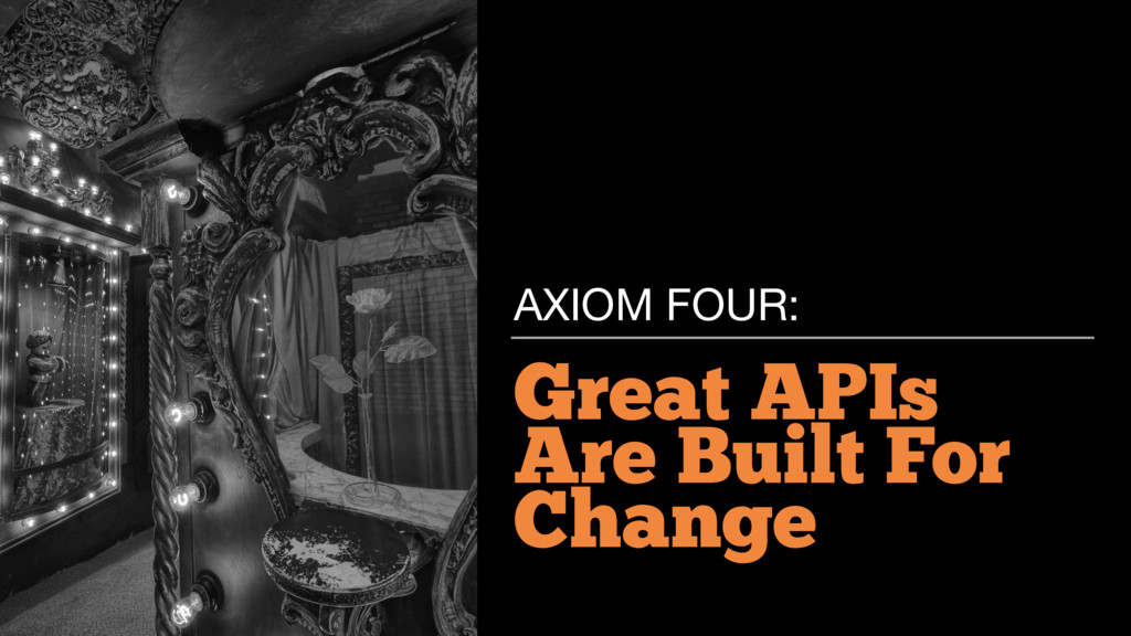Great APIs Are Built For Change AXIOM FOUR: