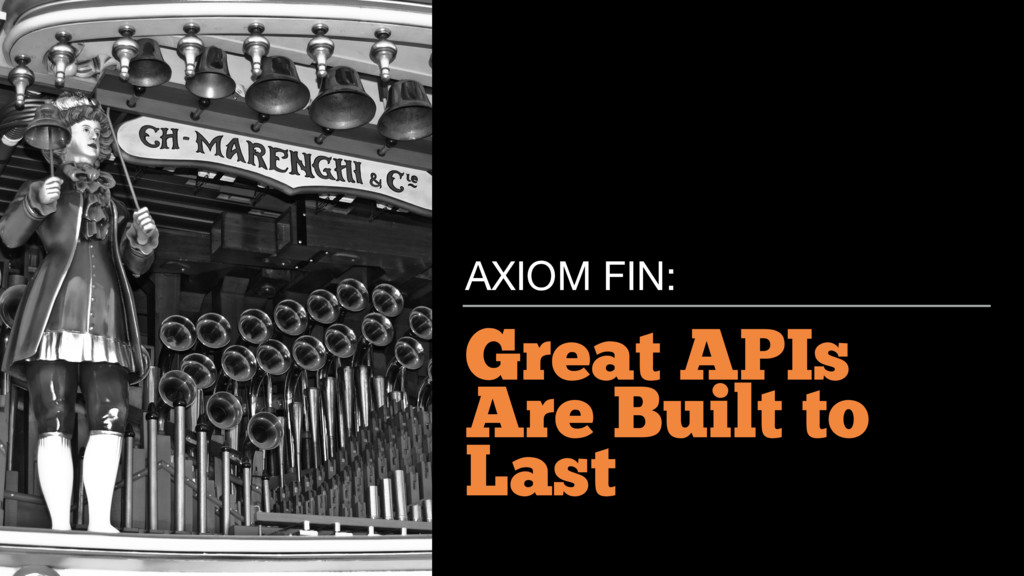 Great APIs Are Built to Last AXIOM FIN: