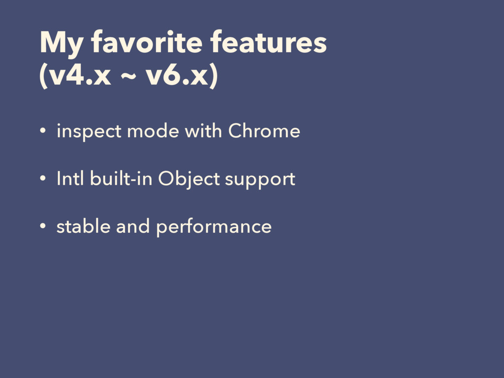 My favorite features (v4.x ~ v6.x) • inspect mo...