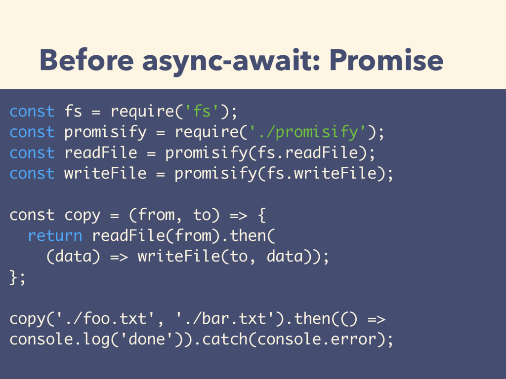 Before async-await: Promise const fs = require(...