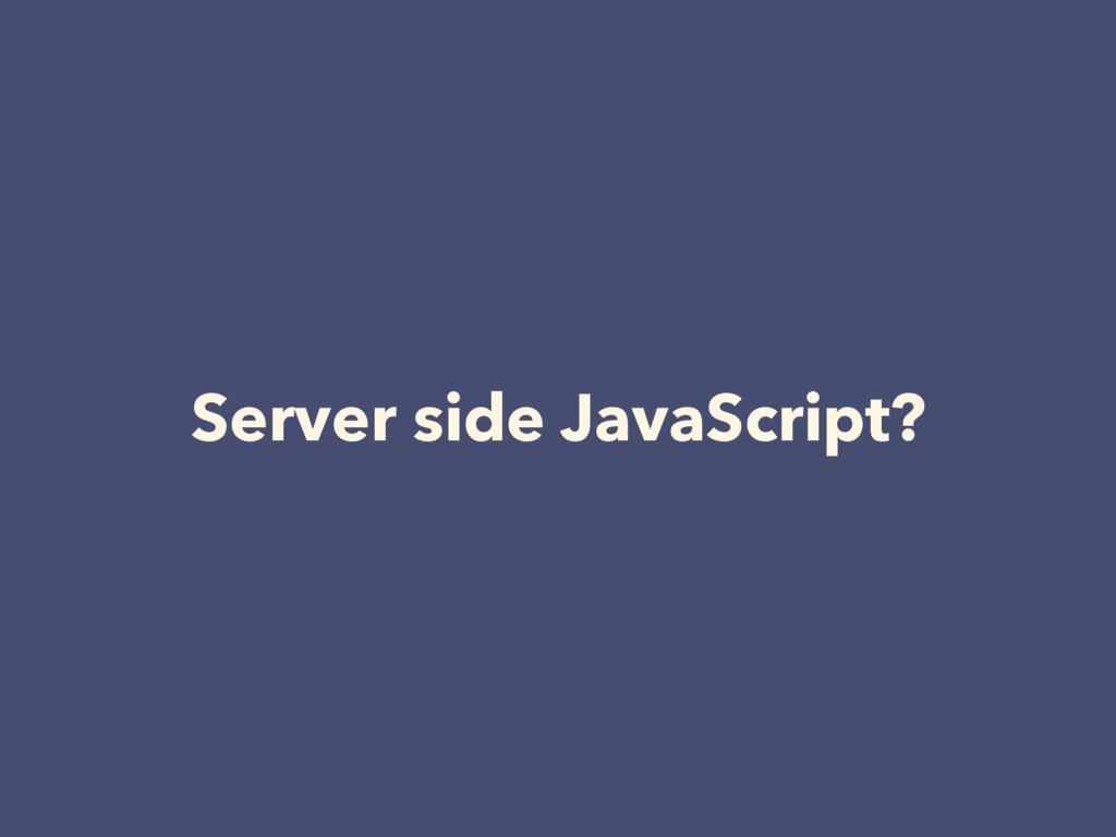 Server side JavaScript?