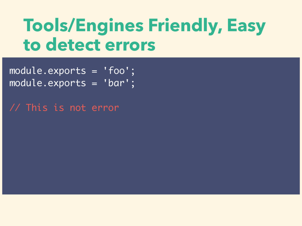 Tools/Engines Friendly, Easy to detect errors m...