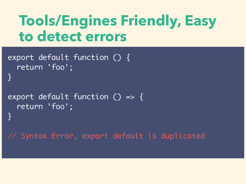 Tools/Engines Friendly, Easy to detect errors e...
