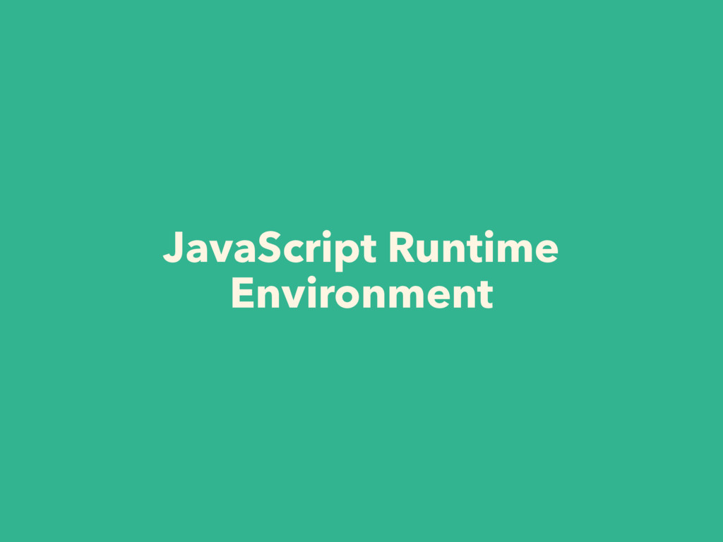 JavaScript Runtime Environment