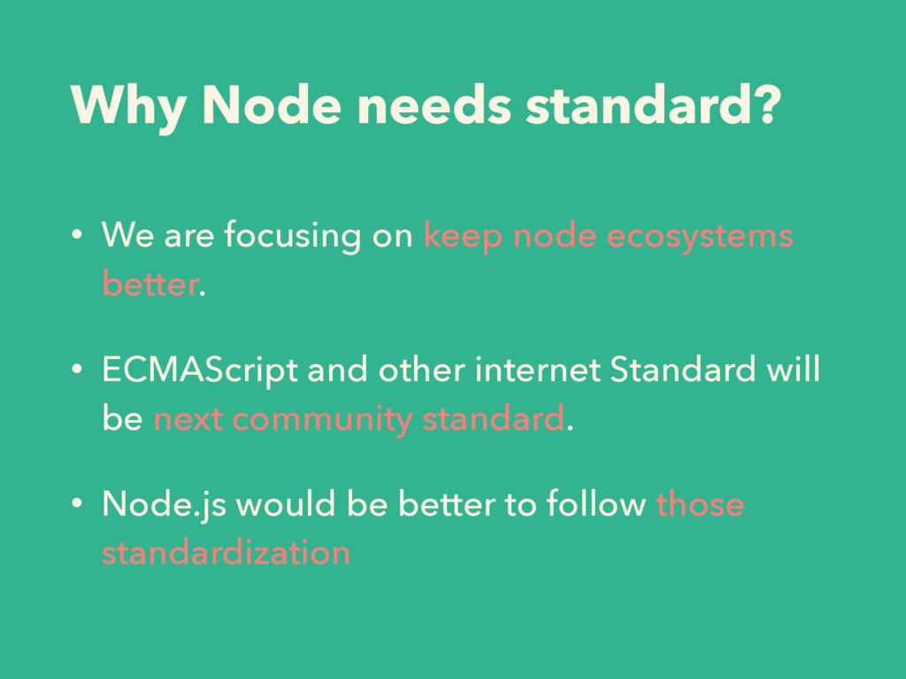Why Node needs standard? • We are focusing on k...