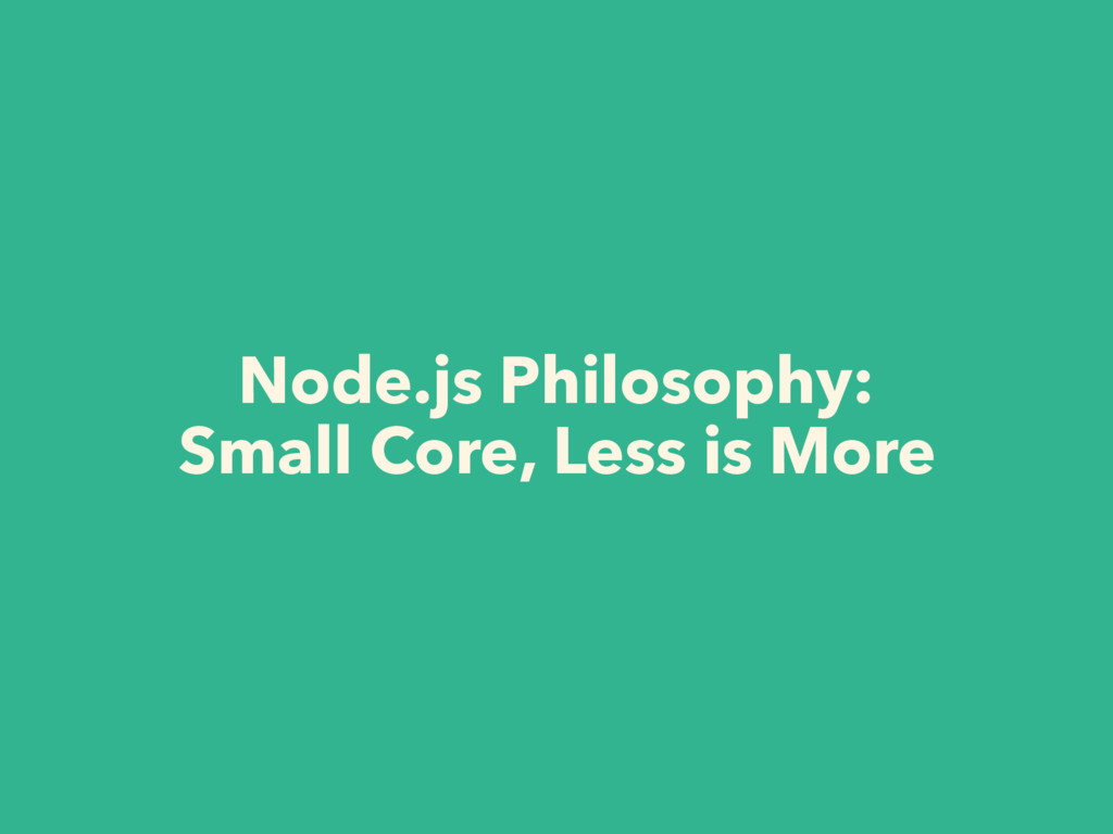 Node.js Philosophy: Small Core, Less is More