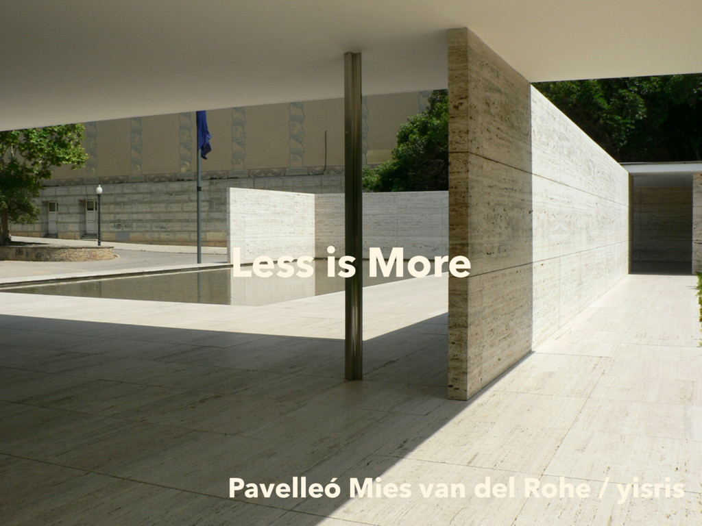 Pavelleó Mies van del Rohe / yisris Less is More