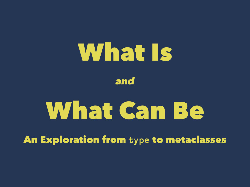 What Is and What Can Be An Exploration from typ...