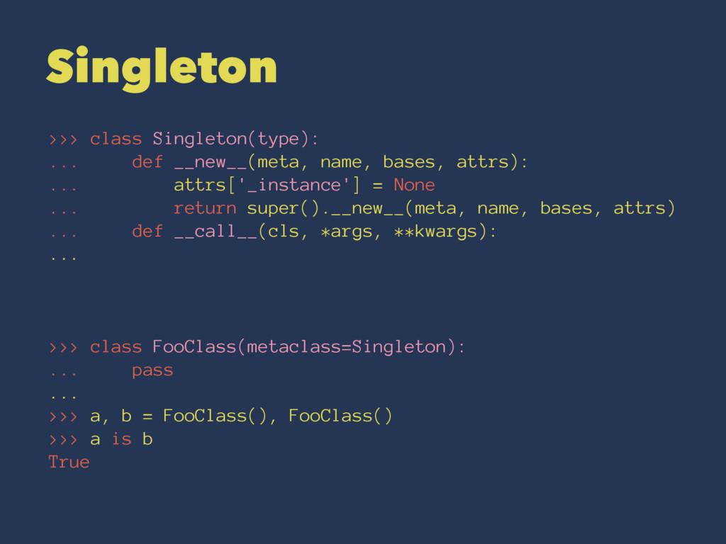 Singleton >>> class Singleton(type): ... def __...