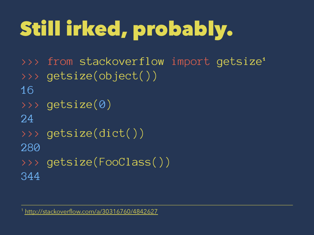 Still irked, probably. >>> from stackoverflow i...