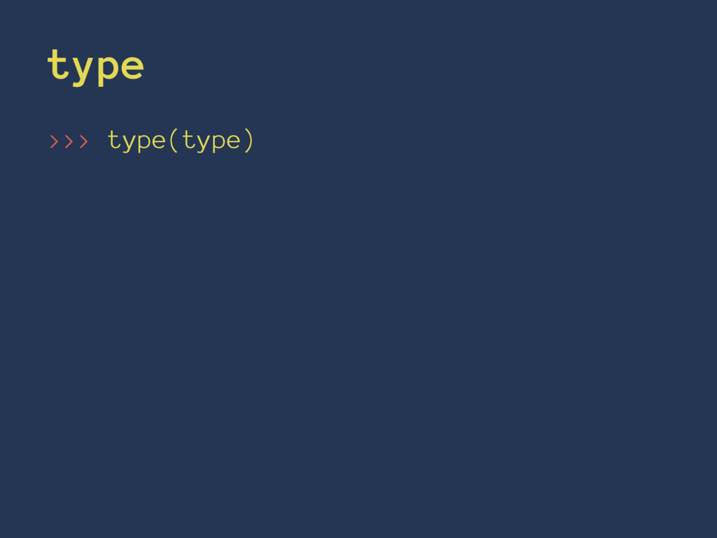 type >>> type(type)