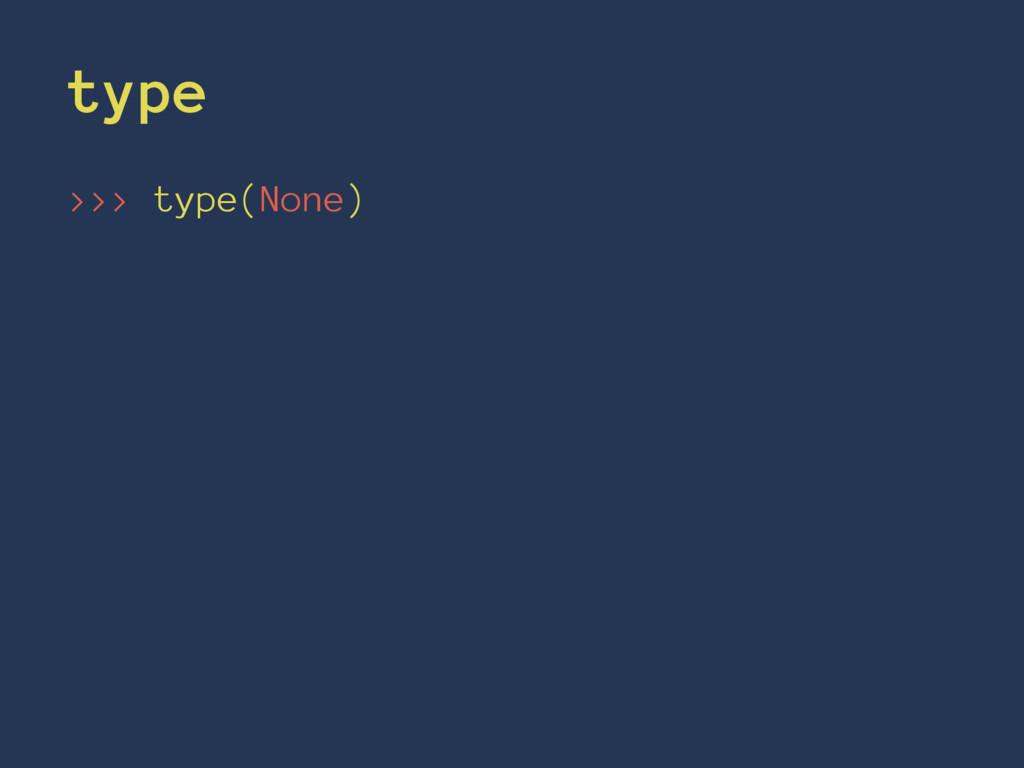 type >>> type(None)