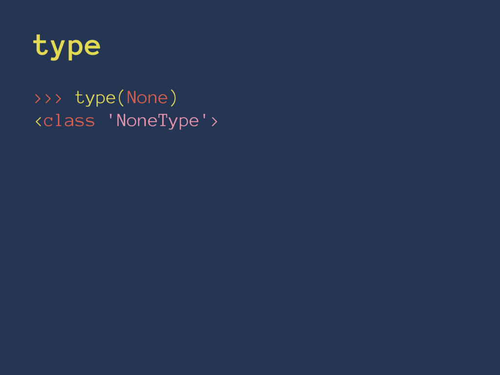 type >>> type(None) <class 'NoneType'>