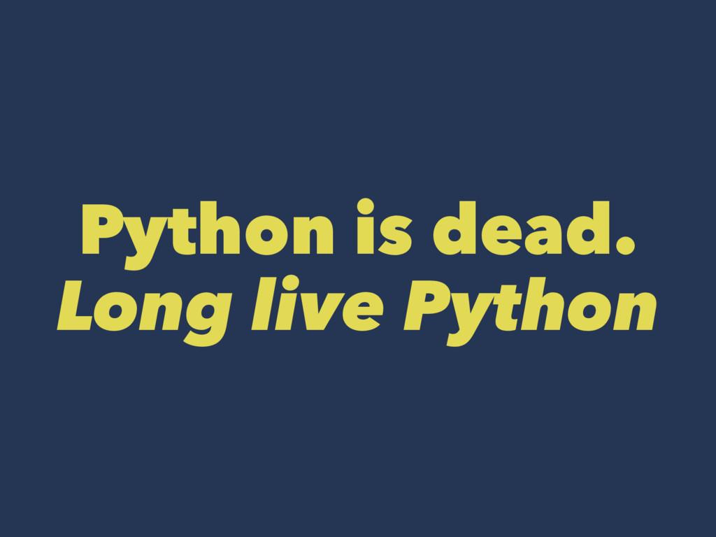 Python is dead. Long live Python