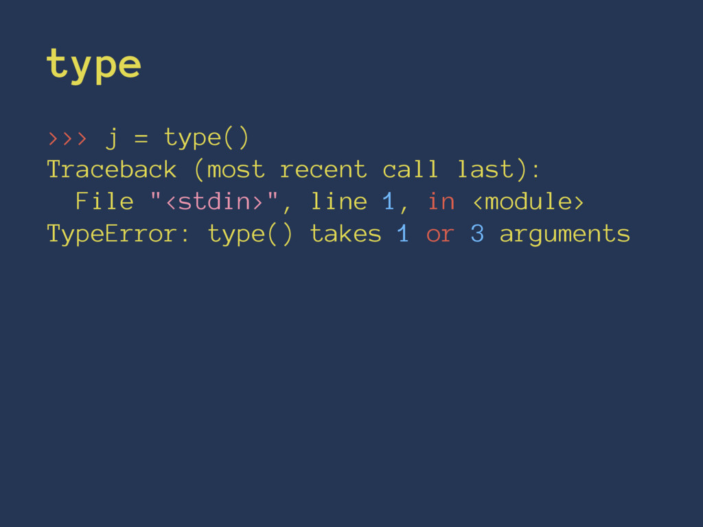 type >>> j = type() Traceback (most recent call...