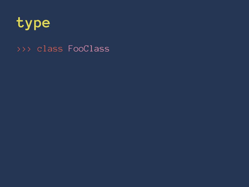 type >>> class FooClass