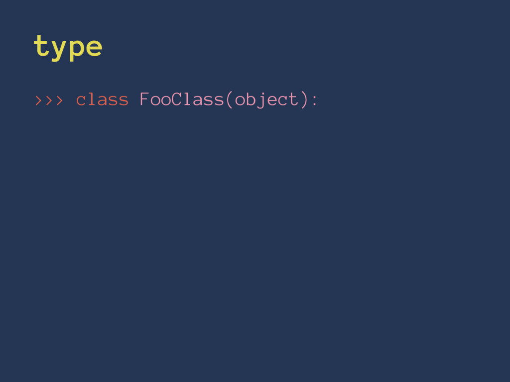 type >>> class FooClass(object):