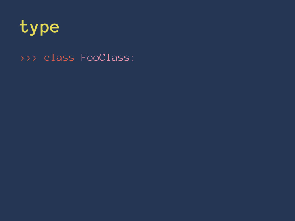 type >>> class FooClass: