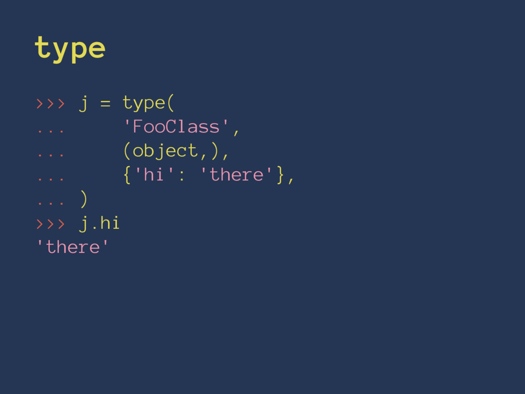 type >>> j = type( ... 'FooClass', ... (object,...