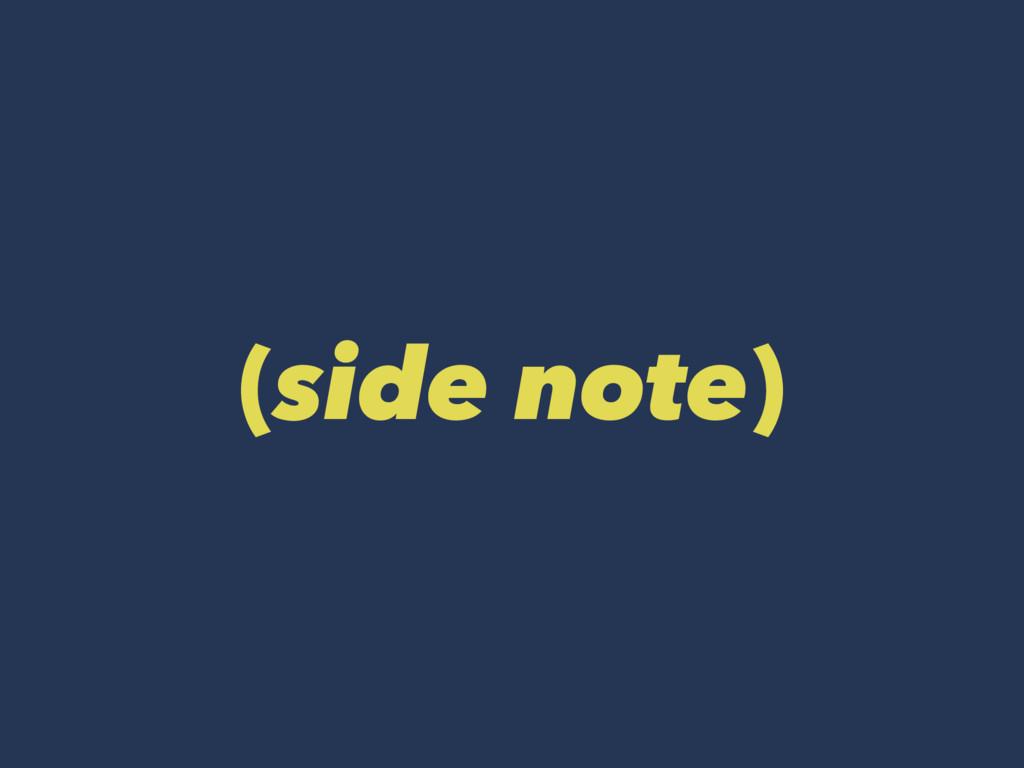 (side note)