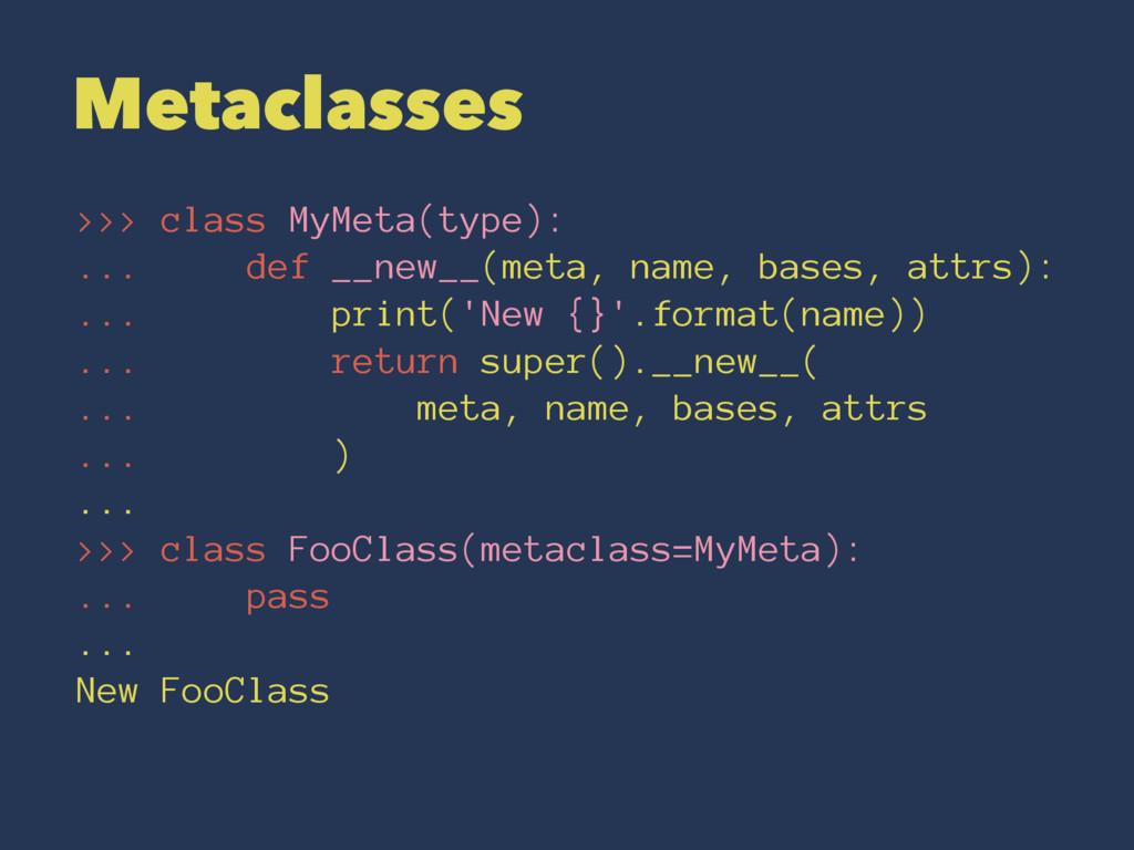 Metaclasses >>> class MyMeta(type): ... def __n...