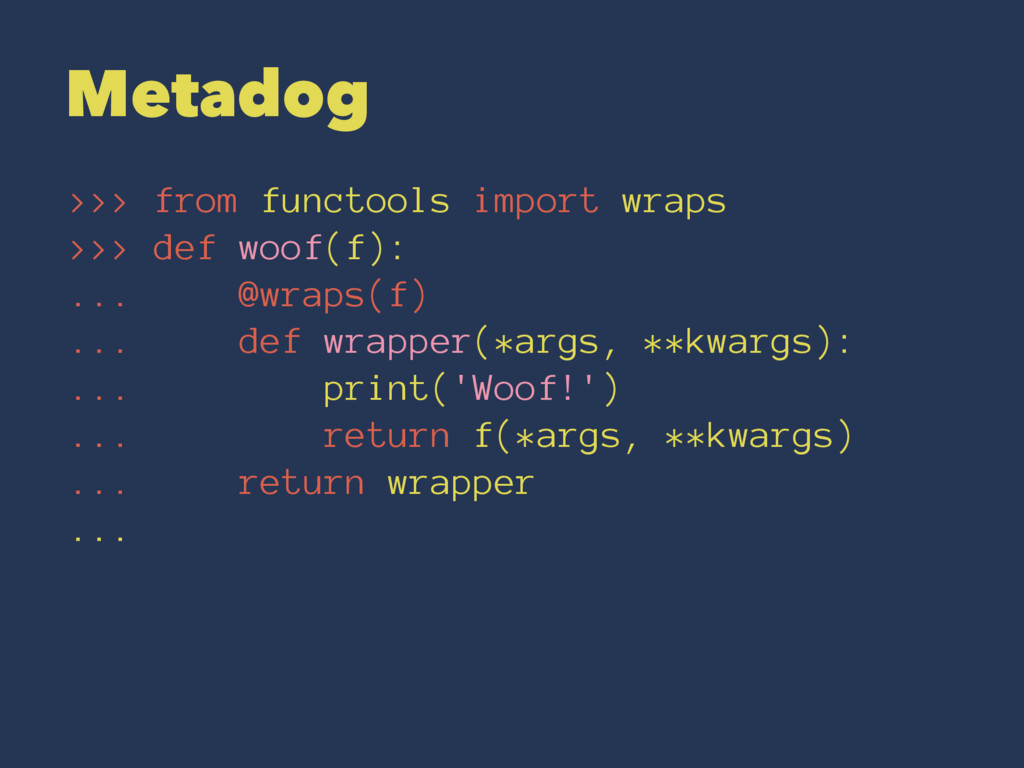 Metadog >>> from functools import wraps >>> def...