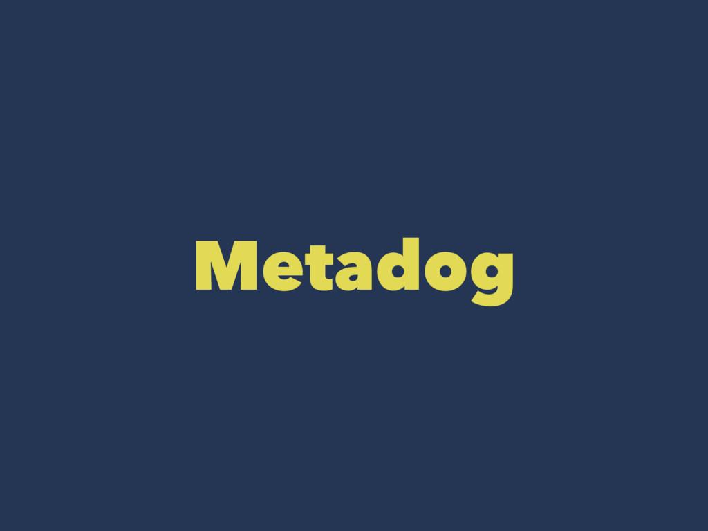 Metadog
