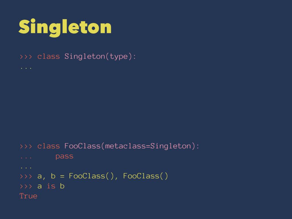 Singleton >>> class Singleton(type): ... >>> cl...