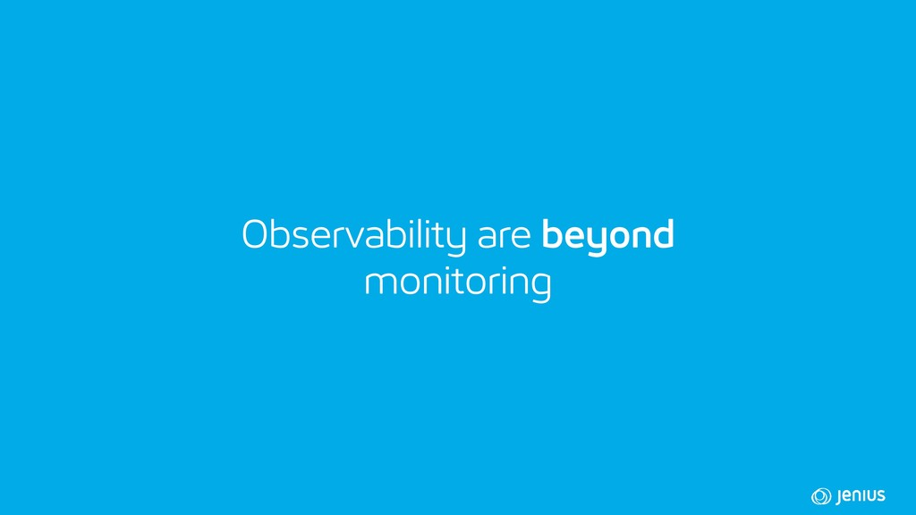 Observability are beyond monitoring