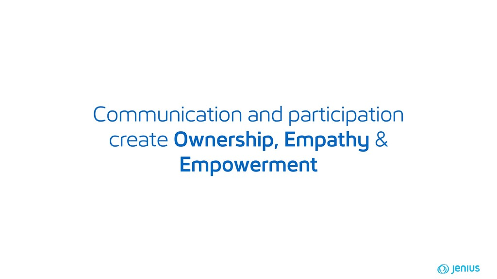 Communication and participation create Ownershi...