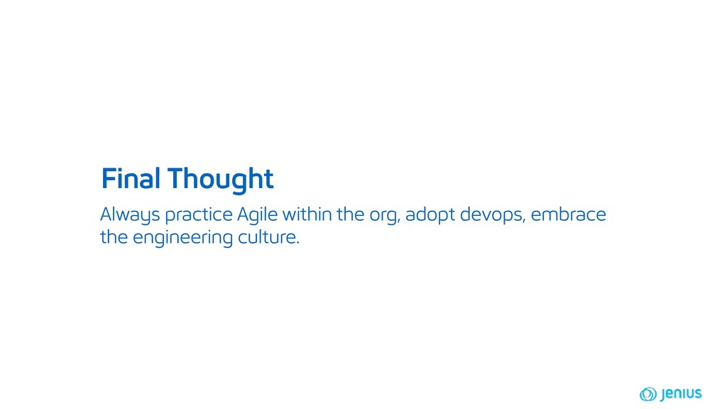 Always practice Agile within the org, adopt dev...