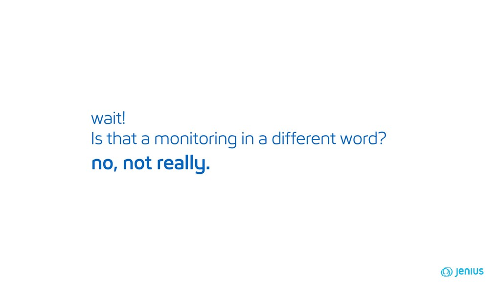 wait! Is that a monitoring in a different word?...
